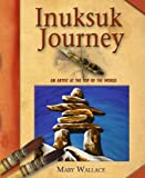Inuksuk Journey: An Artist at the Top of the World