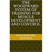 The Woodward System of Training for Muscle Development and Control