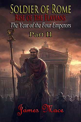 - Soldier of Rome: Rise of the Flavians: The Year of the Four Emperors - Part II