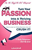 img - for Turn Your Passion Into A Thriving Business - How To Start A Business That Will CRUSH IT!!: A Rookie Entrepreneur Start Up Guide book / textbook / text book