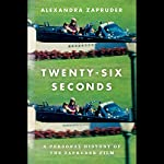 Twenty-Six Seconds: A Personal History of the Zapruder Film | Alexandra Zapruder