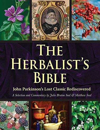 The Herbalist's Bible: John Parkinson's Lost Classic Rediscovered by [Bruton-Seal, Julie, Seal, Matthew]
