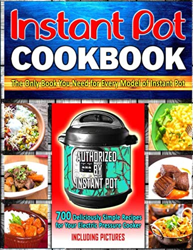 Instant Pot Cookbook: 700 Deliciously Simple Recipes for Your Electric Pressure Cooker: The Only Book You Need for Every Model of Instant Pot (Including Pictures) by Candice Wyatt