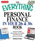 Everything Personal Finance in Your 20s and 30s: Erase your debt, personalize your budget, and plan now to secure your future (Everything Series)