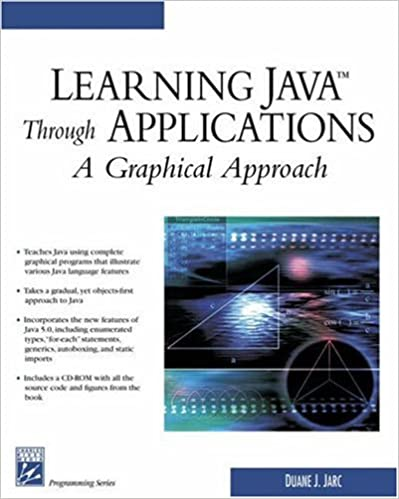 Learning Java Through Applications: A Graphical Approach (Programming Series)