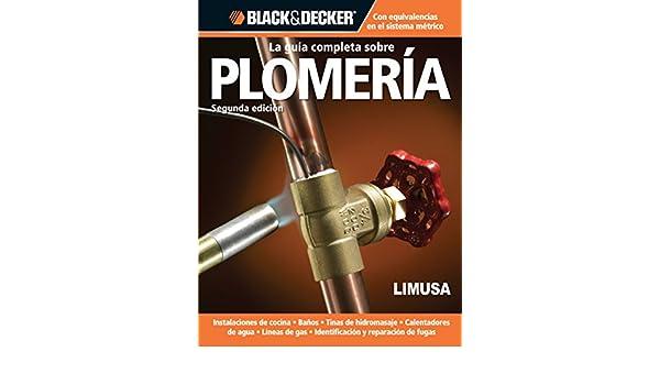 GUIA COMPLETA SOBRE PLOMERIA SEGUNDA EDICION: BLACK & DECKER: 9786070505737: Amazon.com: Books
