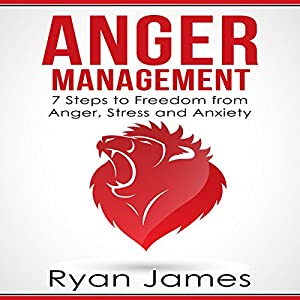 Anger Management: 7 Steps to Freedom from Anger, Stress and Anxiety Audiobook