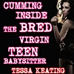 Cumming Inside The Bred Virgin Teen Babysitter : Breeding Impregnation Sex Erotica | Tessa Keating