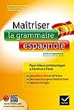 ma?triser la grammaire espagnole pour mieux communiquer ? l ?crit et ? l oral lyc?e et universit? b1 b2