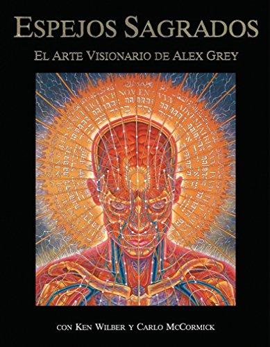 Espejos sagrados: el arte visionario de Alex Grey [Alex Grey] (Tapa Blanda)