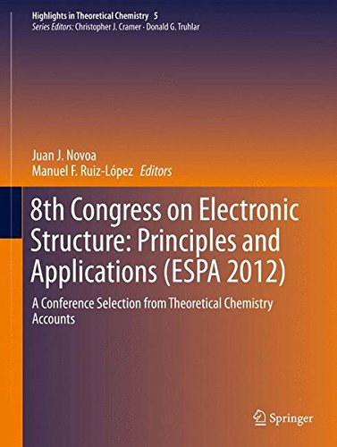 8th Congress on Electronic Structure: Principles and Applications (ESPA 2012): A Conference Selection from Theoretical C