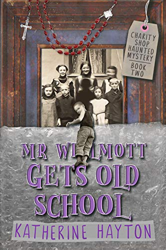 Mr Wilmott Gets Old School: A Paranormal Mystery Series (Charity Shop Haunted Mystery Book 2) by [Hayton, Katherine]
