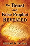 The Beast And False Prophet Revealed (Bible Prophecy Revealed)