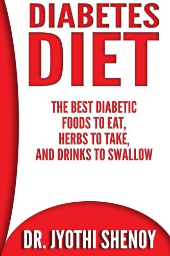 Diabetes Diet: The Best Diabetic Foods To Eat, Herbs To Take, And Drinks To Swallow (Volume 1)
