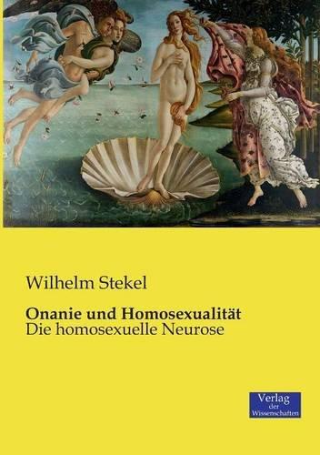 Onanie und Homosexualität: Die homosexuelle Neurose Taschenbuch – 15. September 2014 Wilhelm Stekel Verlag der Wissenschaften 3957001595 Angewandte Psychologie
