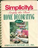 Simplicity's Simply the Best Book of Home Decorating, Simplicity Pattern Co. Staff, 0671767127