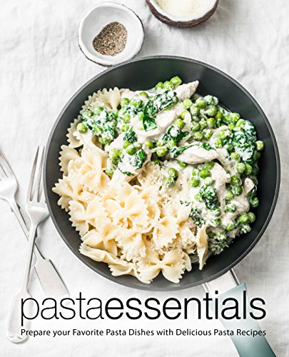 Pasta Essentials: Prepare Your Favorite Pasta Dishes with Delicious Pasta Recipes by BookSumo Press