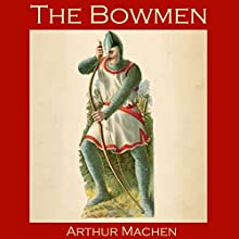 The Bowmen Audiobook by Arthur Machen Narrated by Cathy Dobson