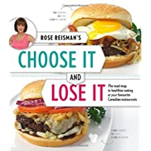 Rose Reisman's Choose It and Lose It: The Road Map to Healthier Eating at Your Favourite Restaurants
