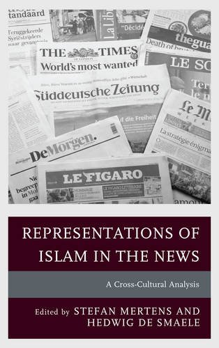 Representations of Islam in the News: A Cross-Cultural Analysis (Communication, Globalization, and Cultural Identity)