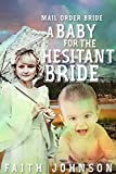 Mail Order Bride: A Baby for the Hesitant Bride: Clean and Wholesome Western Historical Romance (Frontier Babies and Brides Series Book 1)