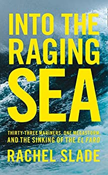 Into the Raging Sea: Thirty-three mariners, one megastorm and the sinking of the El Faro by [Slade, Rachel]