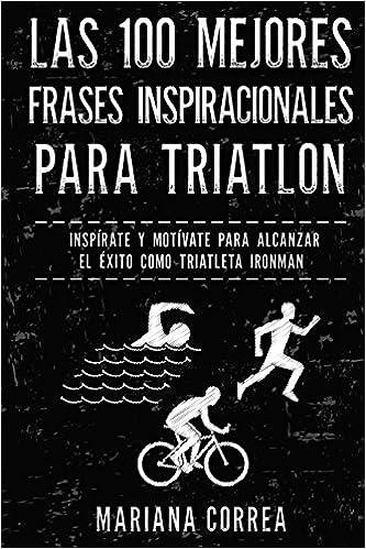 Las 100 Mejores Frases Inspiracionales Para Triatlon