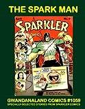 img - for The Spark Man: Gwandanaland Comics #1059 --- Selected Stories from Sparkler Comics (1941-1946) book / textbook / text book