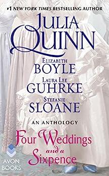 Four Weddings and a Sixpence: An Anthology by [Quinn, Julia, Boyle, Elizabeth, Sloane, Stefanie, Guhrke, Laura Lee]