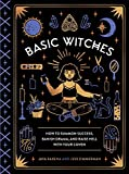 #9: Basic Witches: How to Summon Success, Banish Drama, and Raise Hell with Your Coven