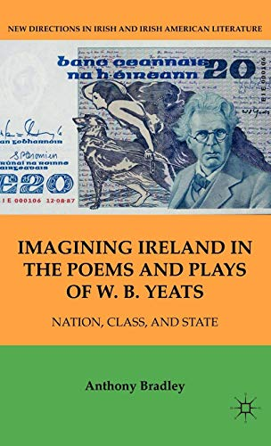 Imagining Ireland in the Poems and Plays of W. B. Yeats: Nation, Class, and State (New Directions in Irish and Irish American Literature)