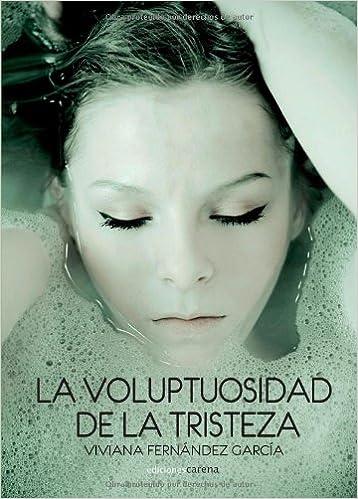La voluptuosidad de la tristeza (Narrativa): Amazon.es: Viviana Fernández García: Libros