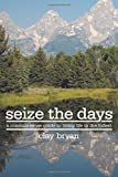 img - for Seize The Days: A common-sense guide to living life to the fullest book / textbook / text book