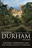 img - for Exploring Durham History: Eastern, Northern and Southern County Durham book / textbook / text book