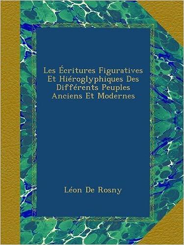 Livres gratuits Les Écritures Figuratives Et Hiéroglyphiques Des Différents Peuples Anciens Et Modernes pdf, epub ebook