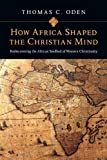 How Africa Shaped the Christian Mind (PB)
