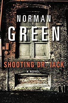 Shooting Dr. Jack: A Novel by [Green, Norman]