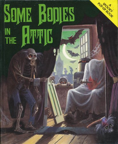 Some Bodies in the Attic (A Spooky Pop-Up Book)