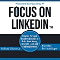 Focus on LinkedIn: Create a Personal Brand on LinkedInTM to Make More Money, Generate Leads and Find Employment: Business Professional Series, Book 7 Audiobook by Richard Lowe Jr Narrated by Linda Roper