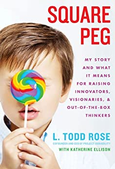 Square Peg: My Story and What It Means for Raising Innovators, Visionaries, and Out-of-the-Box Thinkers by [Rose, Todd]