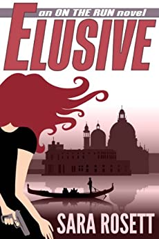 Elusive (On The Run International Mysteries Book 1) by [Rosett, Sara]