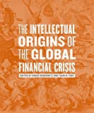 The Intellectual Origins of the Global Financial Crisis, , 0823249611