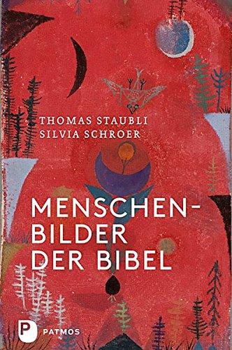 Menschenbilder der Bibel Gebundenes Buch – 26. August 2014 Silvia Schroer Thomas Staubli Patmos Verlag 3843604444