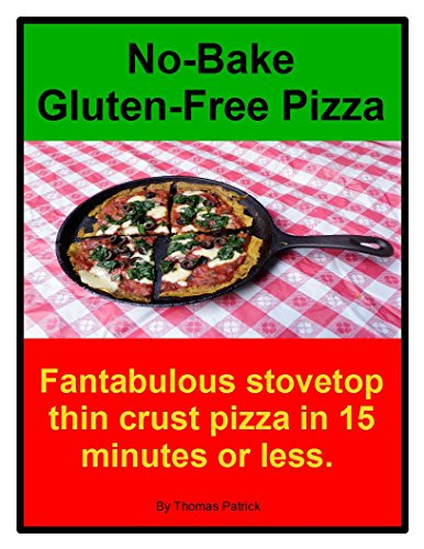 No-Bake Gluten-Free Pizza: Fantabulous stovetop thin crust pizzas in 15 minutes or less. by Thomas Patrick