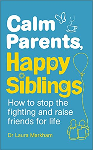 Calm Parents Happy Siblings How To Stop The Fighting And Raise