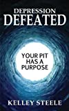 Depression Defeated, Kelley Steele, 0982837763