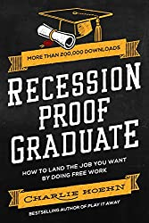 Recession Proof Graduate: How to Land the Job You Want by Doing Free Work