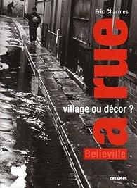 La rue, village ou décor ? : Parcours dans deux rues de Belleville par Eric Charmes
