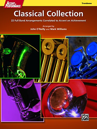 Accent on Performance Classical Collection for Trombone: 22 Full Band Arrangements Correlated to <i>Accent on Achievement</i> (Trombone)