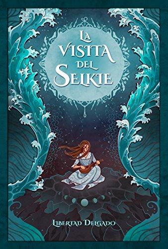 La visita del Selkie (Spanish Edition) by [Delgado, Libertad]